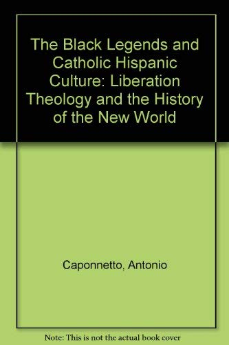 9780962625732: The Black Legends and Catholic Hispanic Culture: Liberation Theology and the History of the New World