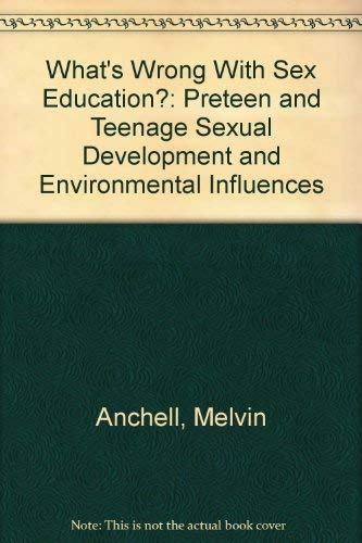 9780962625749: What's Wrong With Sex Education?: Preteen and Teenage Sexual Development and Environmental Influences
