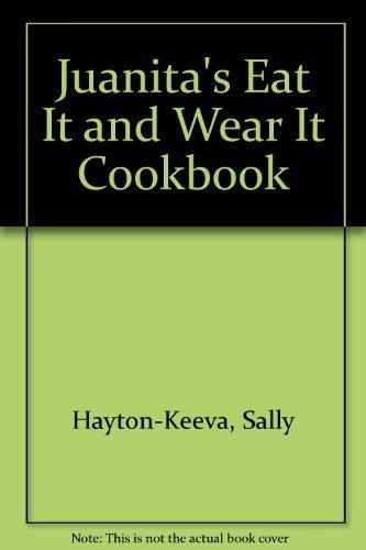 Juanita's Eat It and Wear It Cookbook: Hayton-Keeva, Sally