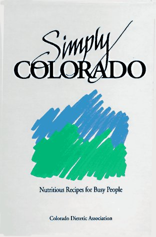 Simply Colorado, Nutritious Recipes for Busy People