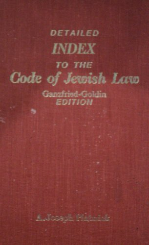 "Jewish Law - Index to Code: This is an Index to the ""Code of Jewish Law"" Ganzfried-Goldin..."