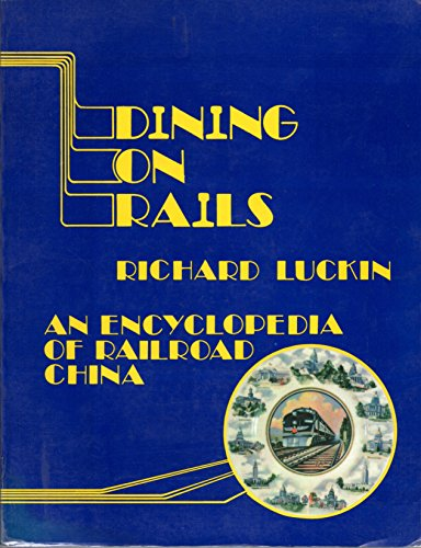 Dining on Rails: An Encyclopedia of Railroad China: Richard W. Luckin