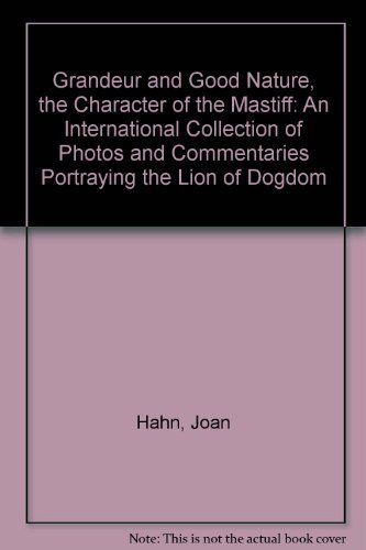 9780962638718: Grandeur and Good Nature, the Character of the Mastiff: An International Collection of Photos and Commentaries Portraying
