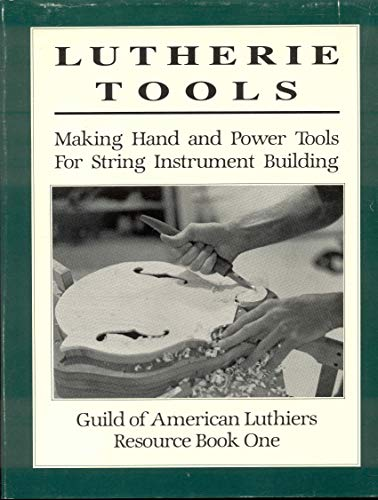 9780962644702: Lutherie Tools Making Hand and Power Tools for String Instrument Building