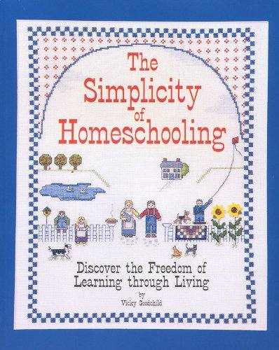 9780962644818: The Simplicity of Homeschooling: Discover the Freedom of Learning Through Living