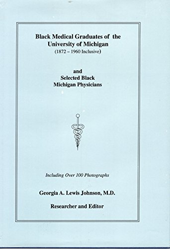 Black Medical Graduates of the University of Michigan (1872 - 1960 Inclusive) and Selected Black ...