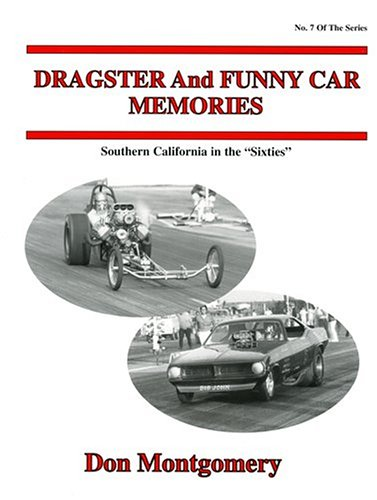 Dragster And Funny Car Memories: Southern California in the Sixties: Don Montgomery