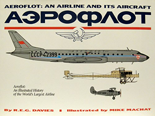 Aeroflot - An Airline and Its Aircraft an Illustrate History of the World's Largest Airline