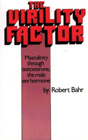 9780962653117: The Virility Factor: Masculinity Through Testosterone, the Male Sex Hormone
