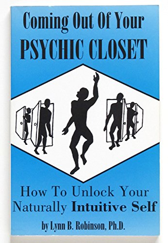 Coming Out of Your Psychic Closet: How to Unlock Your Naturally Intuitive Self: Lynn B., Ph.D. ...