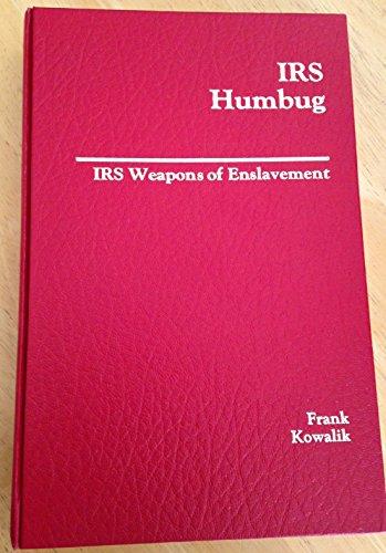 IRS Humbug: Weapons of Enslavement: Kowalik, Frank