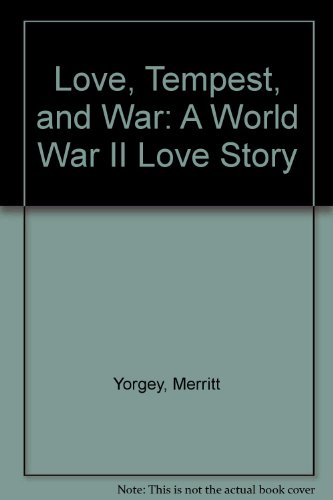 Love, Tempest, and War: A World War: Yorgey, Merritt