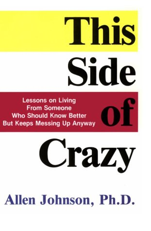 9780962660009: This Side of Crazy: Lessons on Living from Someone Who Should Know Better but Keeps Messing Up Anyway