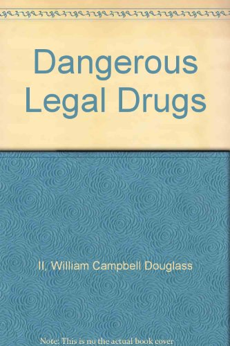 Dangerous Legal Drugs: II, William Campbell Douglass