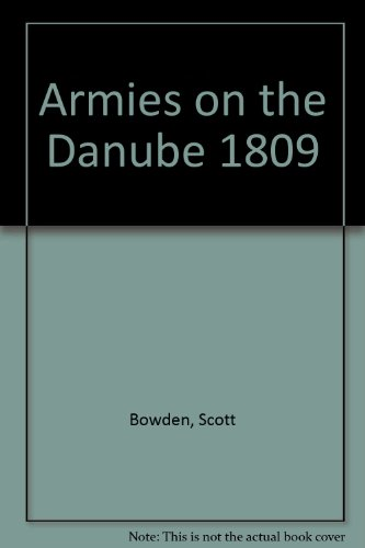 Armies on the Danube 1809 (0962665509) by Scott Bowden