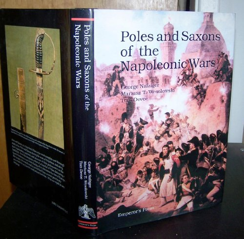 Poles and Saxons of the Napoleonic Wars (0962665525) by George Nafziger; Mariusz T. Wesolowski