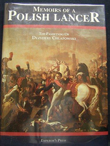 MEMOIRS OF A POLISH LANCER: The Pamietniki of Dezydery Chlapowski (Ancient Empires Series): ...
