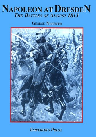 Napoleon at Dresden: The Battles of August 1813 (0962665541) by George Nafziger