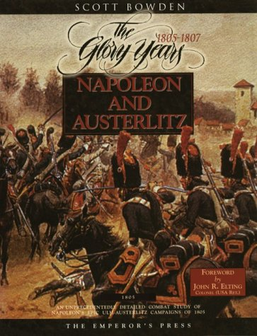 9780962665578: Napoleon and Austerlitz: An Unprecedentedly Detailed Combat Study of Napoleon's Epic Ulm-Austerlitz Campaigns of 1805