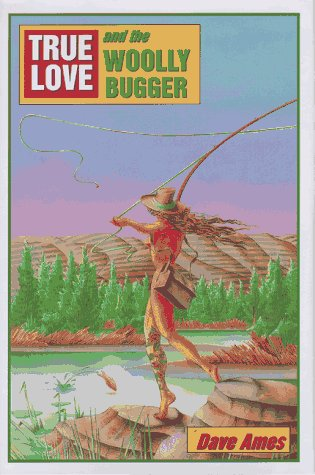 True Love and the Woolly Bugger: Dave Ames