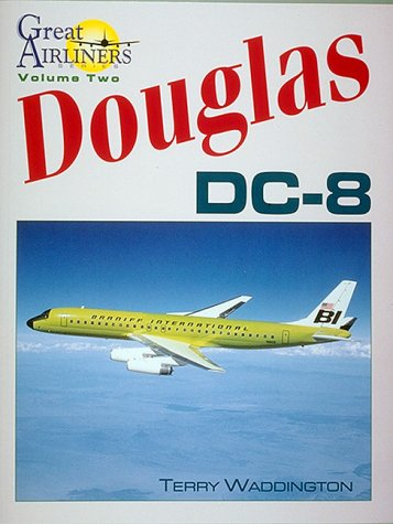 Douglas DC-8 (Great Airliners Series, Vol. 2): Terry Waddington