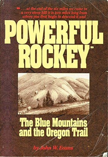 9780962677212: Powerful Rockey: The Blue Mountains and the Oregon Trail