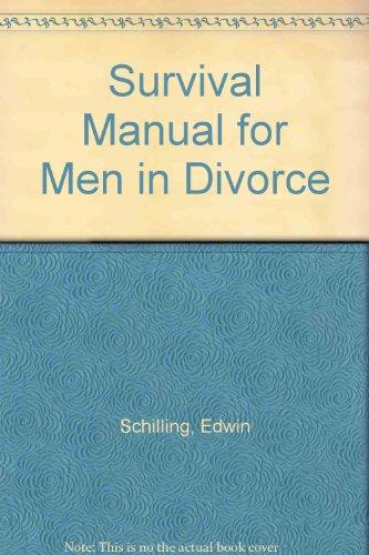 Survival Manual for Men in Divorce: Schilling, Edwin, Wilson, Carol Ann