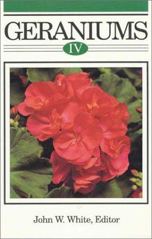 Geraniums IV: The Grower's Manual: John W. White (Editor)