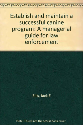 9780962680601: Establish and maintain a successful canine program: A managerial guide for law enforcement