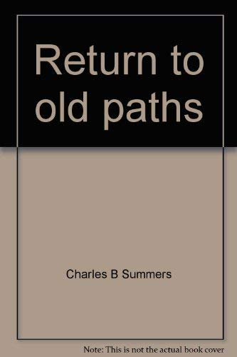 RETURN TO OLD PATHS. The Ministry of: Summers, Charles B.