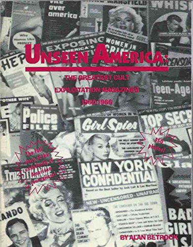 Unseen America: The Greatest Cult Exploitation Magazines, 1950-1966 (0962683302) by Alan Betrock