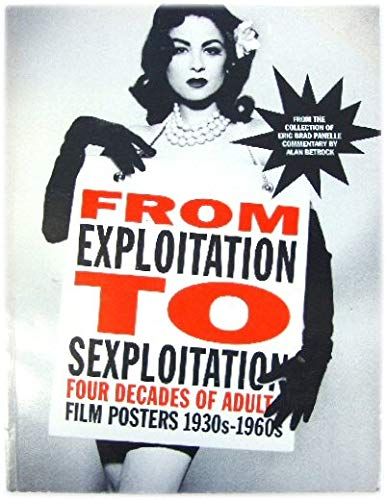 From Exploitation to Sexploitation: Forty Years of Adult Film Posters 1930's to 1960's: ...