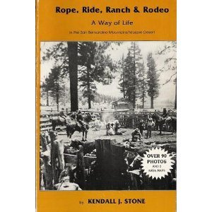 9780962683602: Rope, ride, ranch & rodeo: A way of life in the San Bernardino Mountains/Mojave Desert : a saga of ranching, riding, roping, and rodeo : not a job, a ... but a way of life : a series of short stories