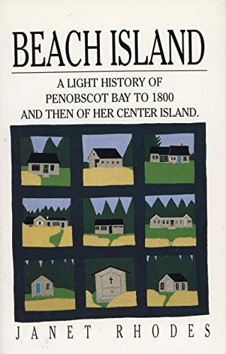 Beach Island. A light history of Penobscot Bay to 1800 and then of her center island.: RHODES, ...