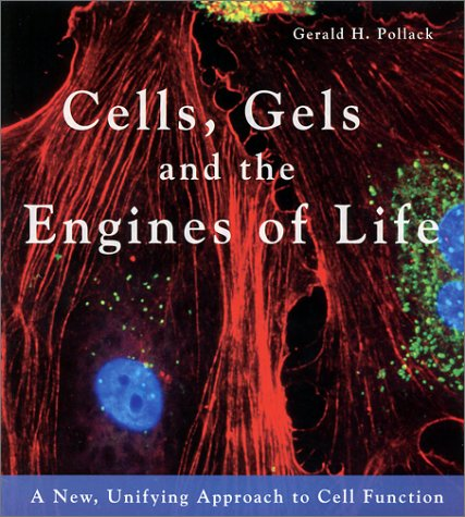 9780962689529: Cells, Gels and the Engines of Life: A New, Unifying Approach to Cell Function