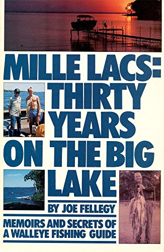 Mille Lacs: Thirty Years on the Big Lake : Memoirs and Secrets of a Walleye Fishing Guide: Fellegy,...
