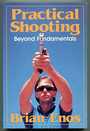 Practical Shooting : Beyond Fundamentals by Enos, Brian