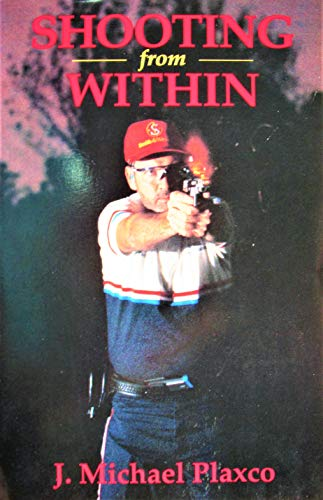 Shooting from Within: A Guide to Maximum Performance: Plaxco, J. Michael