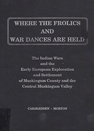 WHERE THE FROLICS AND WAR DANCES ARE HELD : The Indian Wars and the Early European Exploration an...