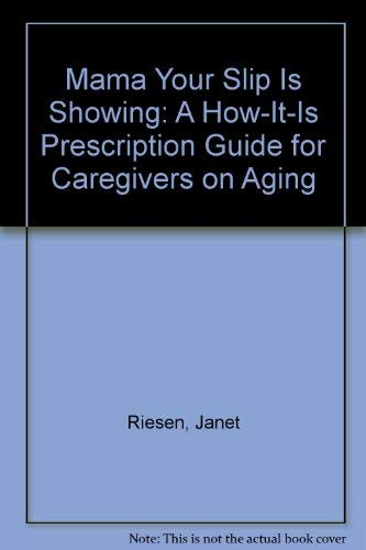 9780962699306: Mama Your Slip Is Showing: A How-It-Is Prescription Guide for Caregivers on Aging