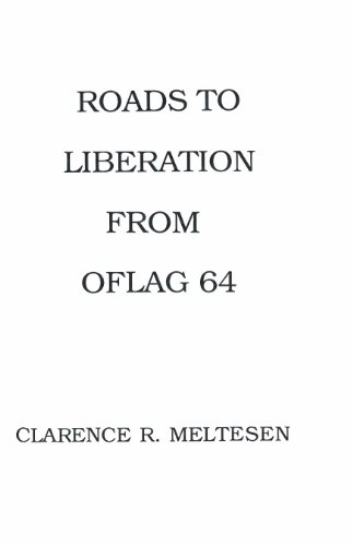 Roads to Liberation from Oflag 64: Clarence R. Meltesen