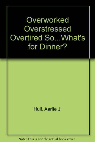 9780962702303: Overworked Overstressed Overtired So...What's for Dinner?