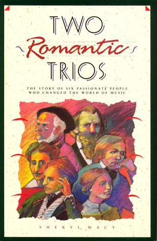 9780962704000: Two Romantic Trios: The Story of Six Passionate People Who Changed the World of Music