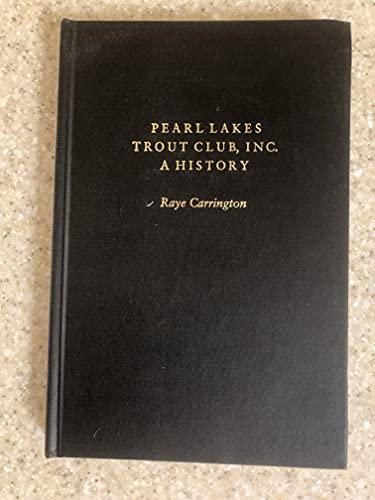Pearl Lakes Trout Club, Inc. : a History: Carrington, Raye