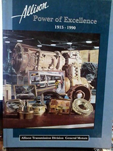 9780962707414: Allison Power of Excellence 1915-1990 - Allison Transmission Division General Motors