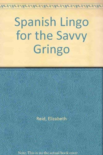9780962708022: Spanish Lingo for the Savvy Gringo