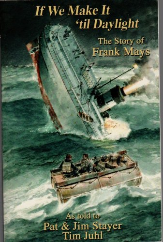 If We Make It 'til Daylight : The Story of Frank Mays: Frank Mays; Pat Stayer; Jim Stayer; Tim...