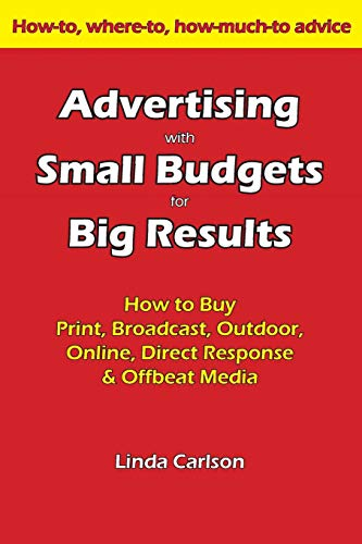 Advertising with Small Budgets for Big Results: How to buy print, broadcast, outdoor, online, ...