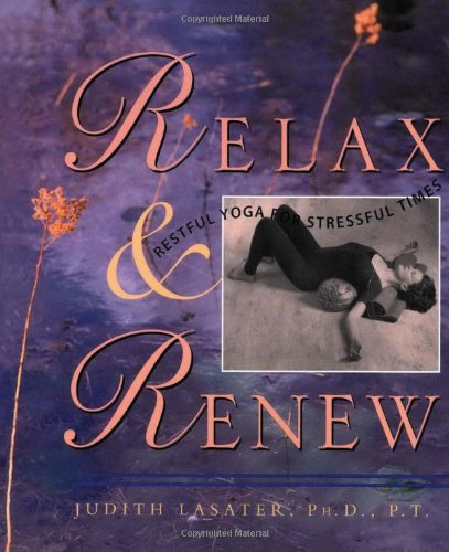 9780962713842: Relax and Renew: Restful Yoga for Stressful Times