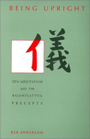 Being Upright: Zen Meditation and the Bodhisattva Precepts: Anderson, Reb